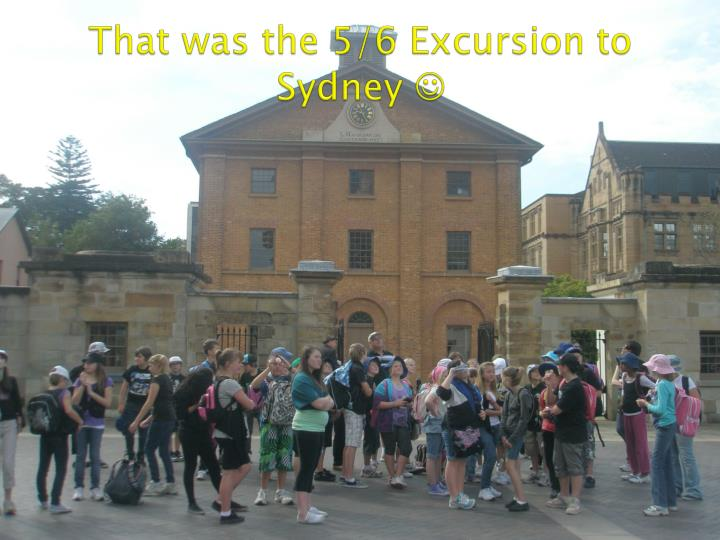 That was the 5/6 Excursion to Sydney
