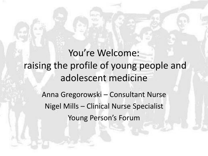 you re welcome raising the profile of young people and adolescent medicine