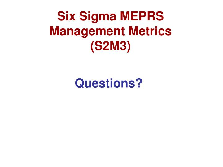 Six Sigma MEPRS Management Metrics (S2M3)