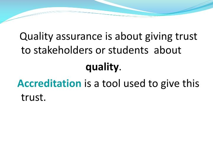 Quality assurance is about giving trust  to stakeholders or students  about