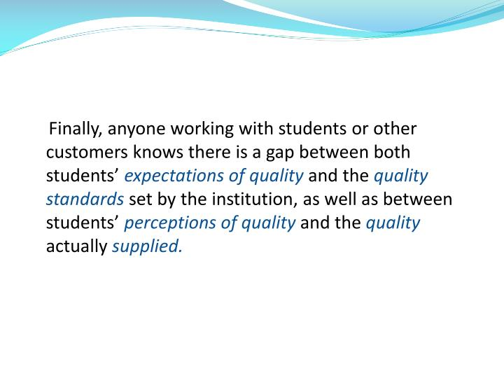 Finally, anyone working with students or other customers knows there is a gap between both students'