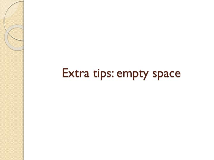Extra tips: empty space