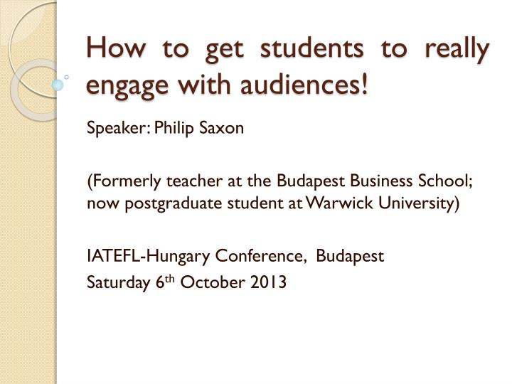 How to get students to really engage with audiences