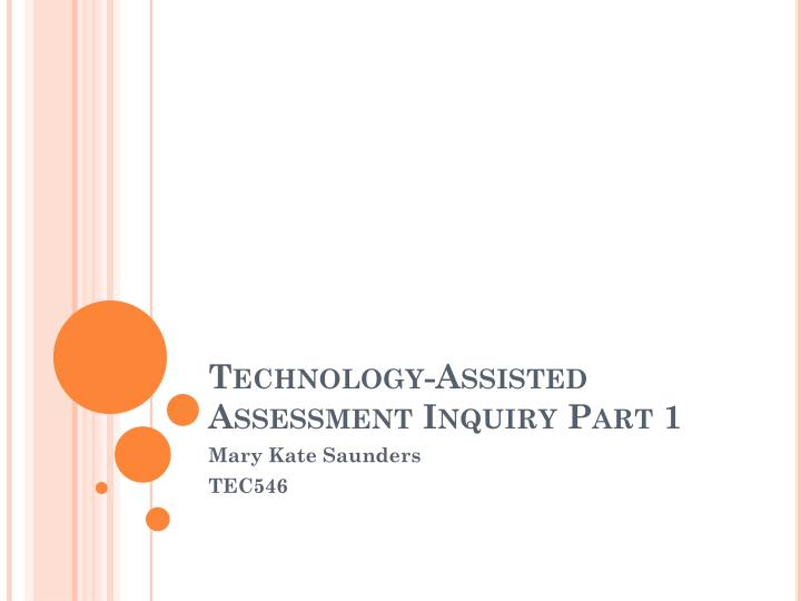 Technology assisted assessment inquiry part 1