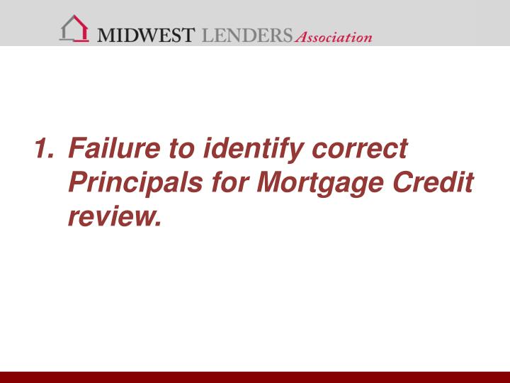 Failure to identify correct Principals for Mortgage Credit review.