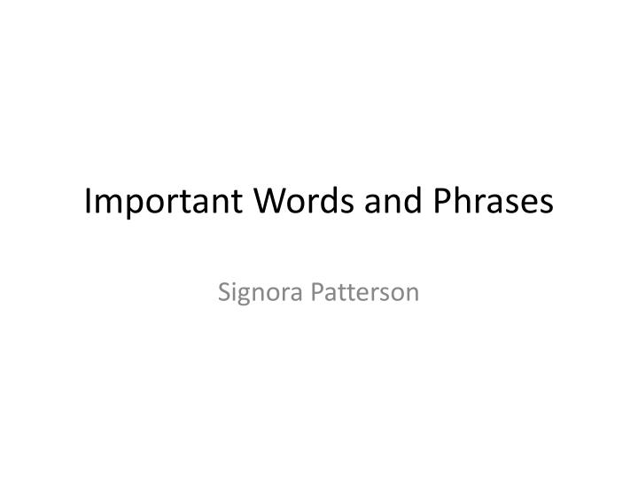Important words and phrases