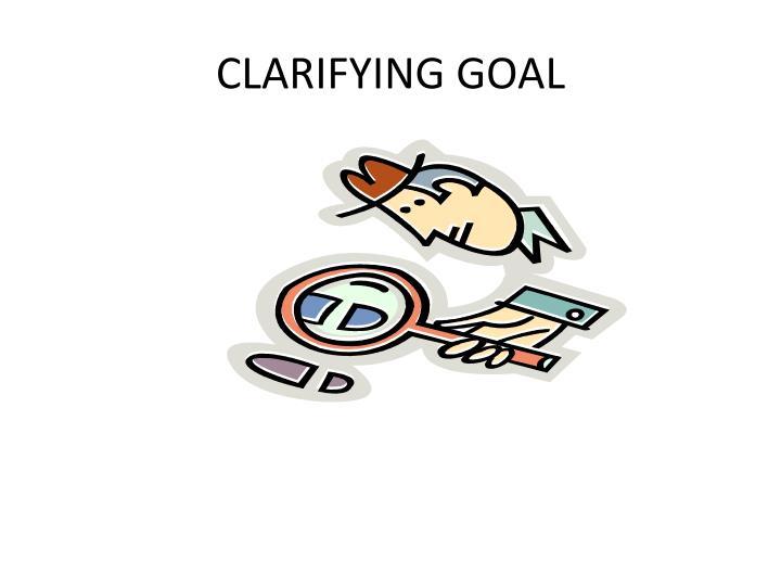 CLARIFYING GOAL