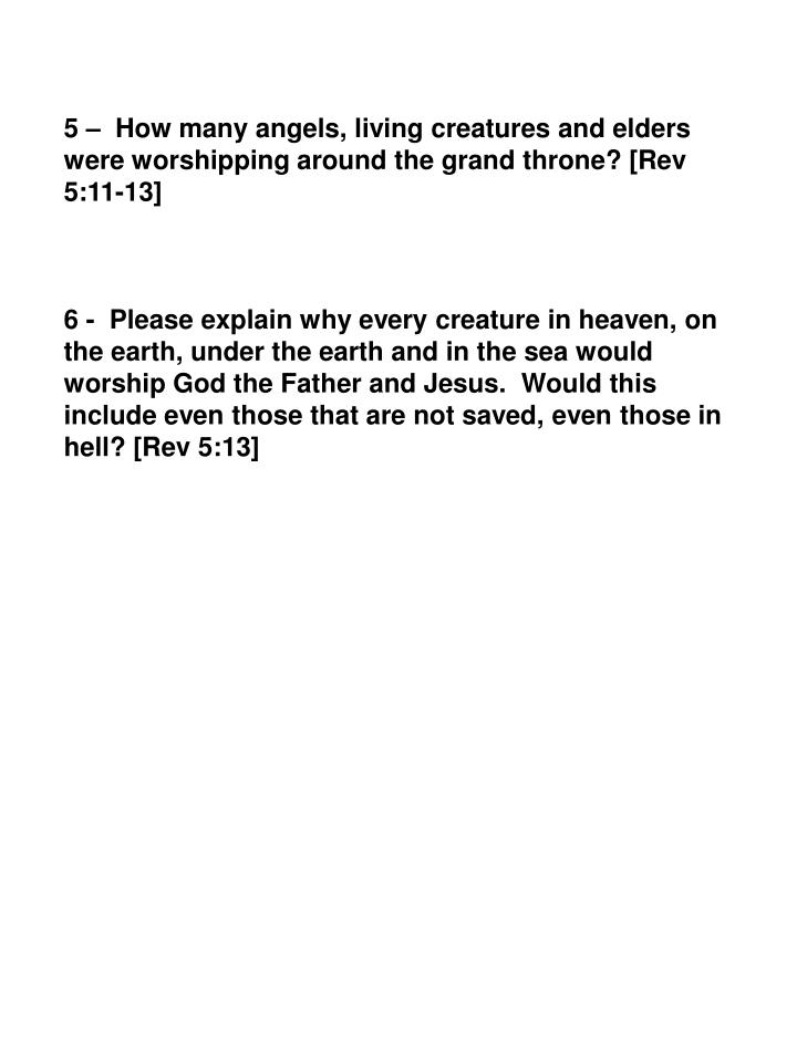 5 –  How many angels, living creatures and elders were worshipping around the grand throne? [Rev 5:11-13]
