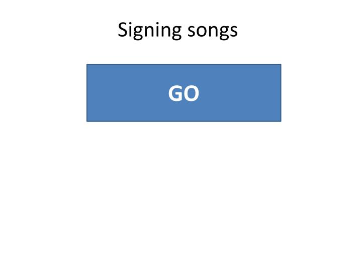 Signing songs