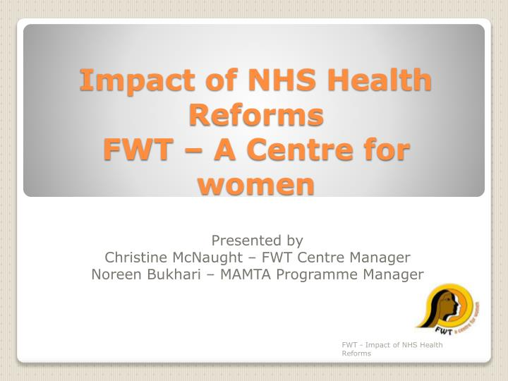 impact of nhs health reforms fwt a centre for women