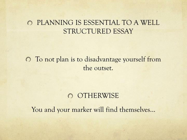 PLANNING IS ESSENTIAL TO A WELL STRUCTURED ESSAY