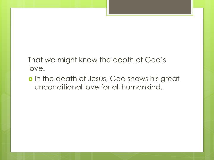 That we might know the depth of God's love.