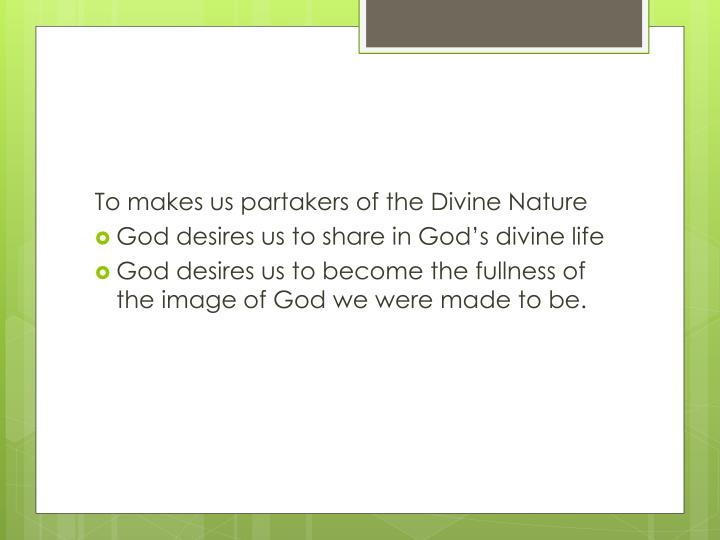To makes us partakers of the Divine Nature