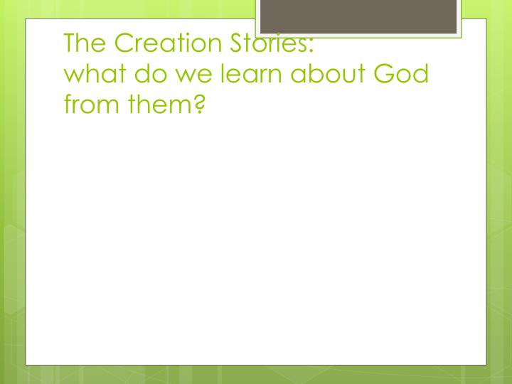 the creation stories what do we learn about god from them n.