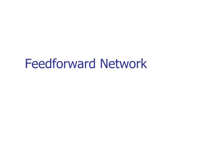 Feedforward network