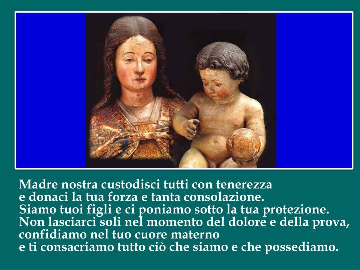 Madre nostra custodisci tutti con tenerezza