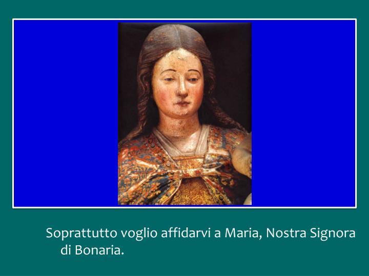 Soprattutto voglio affidarvi a Maria, Nostra Signora di Bonaria.