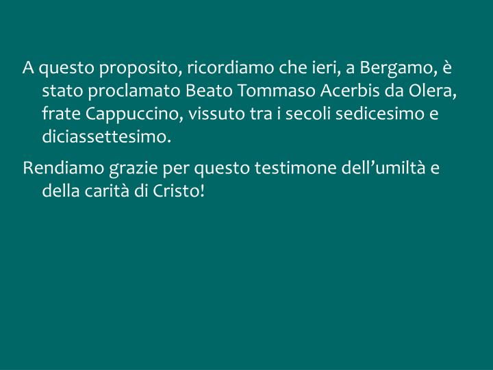 A questo proposito, ricordiamo che ieri, a Bergamo, è stato proclamato Beato Tommaso Acerbis da