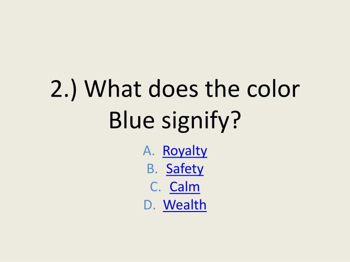 2.) What does the color Blue signify?