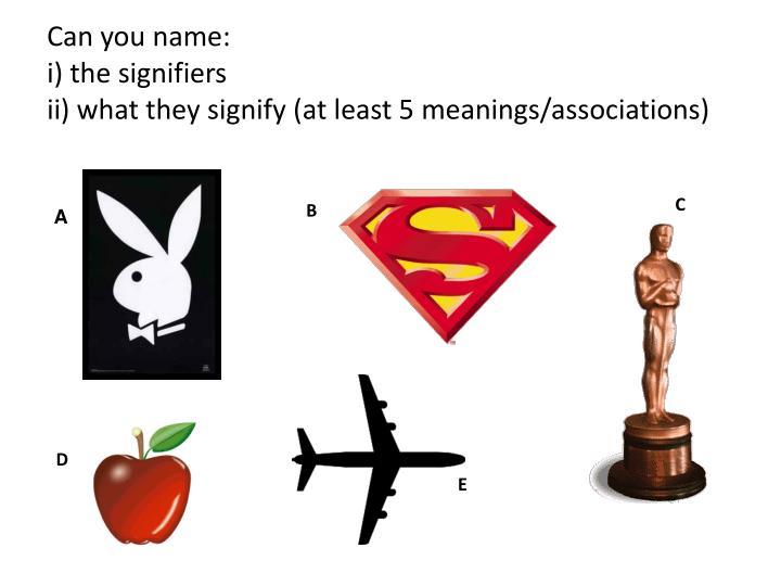Can you name i the signifiers ii what they signify at least 5 meanings associations