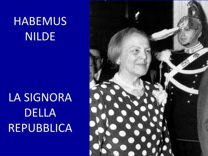 Habemus nilde la signora della repubblica