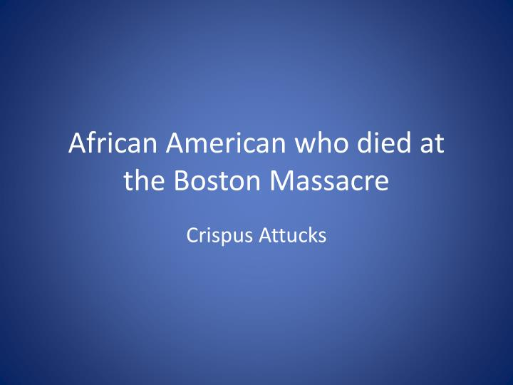 African American who died at the Boston Massacre