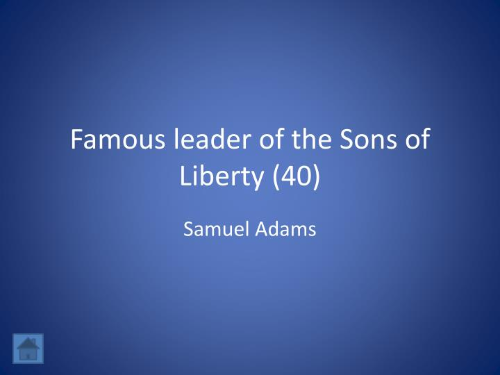 Famous leader of the Sons of Liberty (40)