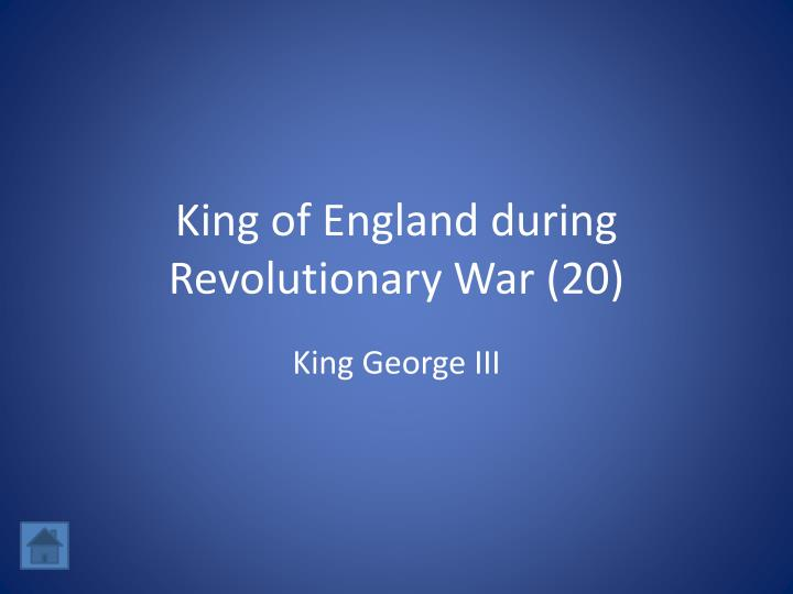 King of england during revolutionary war 20