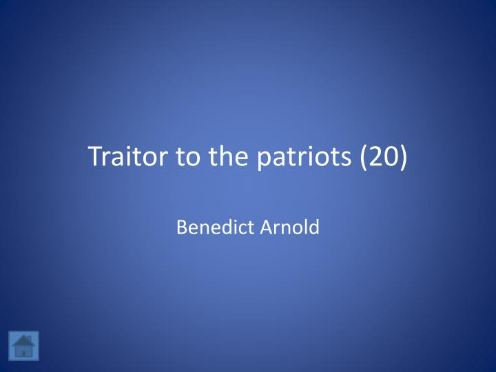 Traitor to the patriots (20)