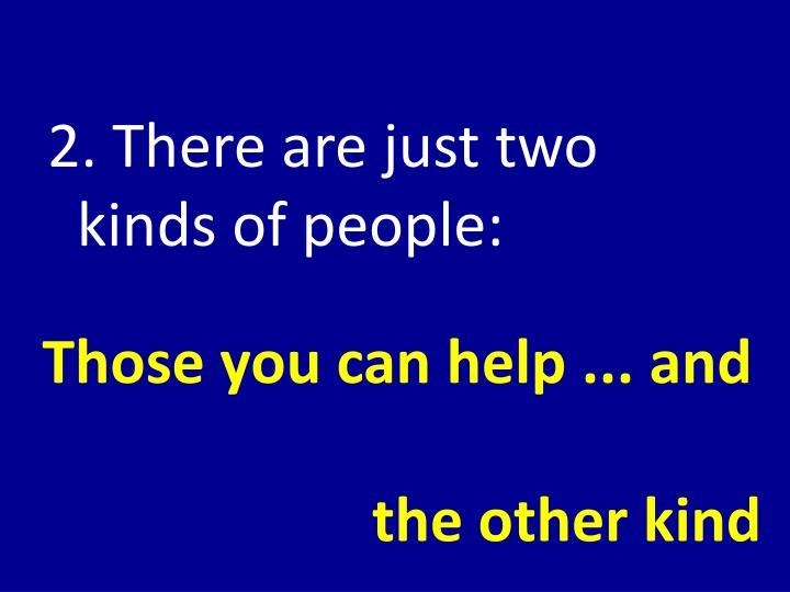 2. There are just two kinds of people: