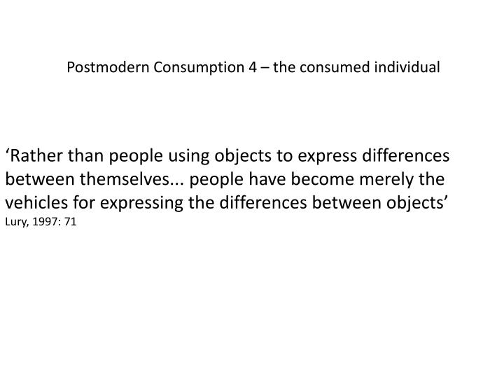 Postmodern Consumption 4 – the consumed individual