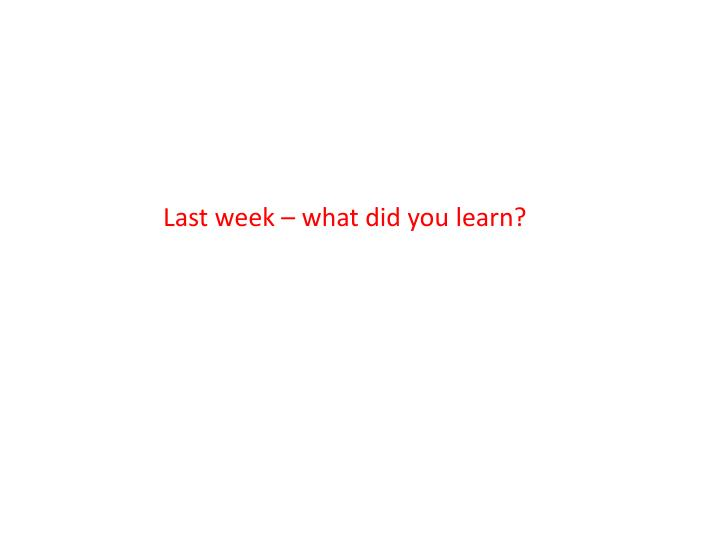 Last week – what did you learn?