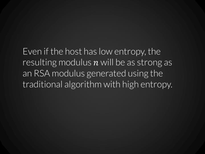 Even if the host has low entropy, the resulting modulus