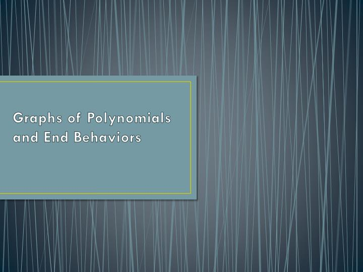 graphs of polynomials and end behaviors n.