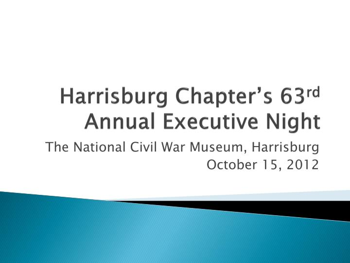 Harrisburg chapter s 63 rd annual executive night