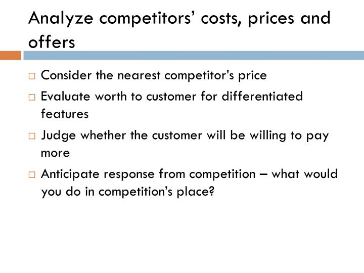 Analyze competitors' costs, prices and offers