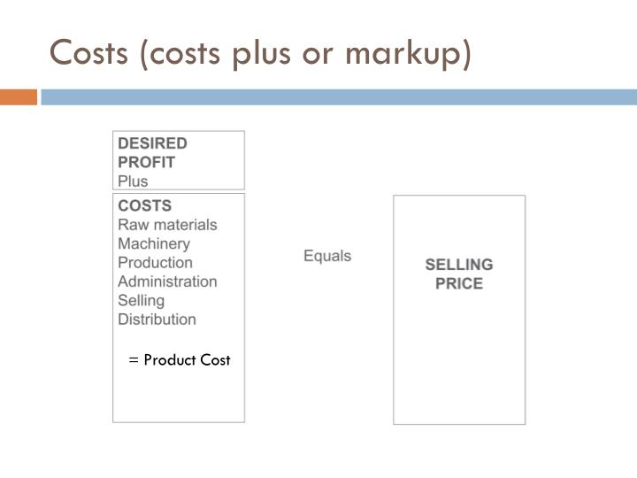 Costs (costs plus or markup)