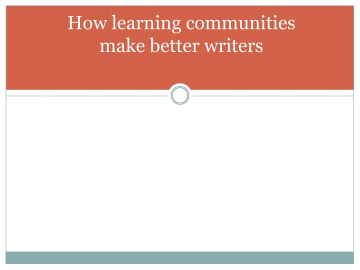 How learning communities make better writers