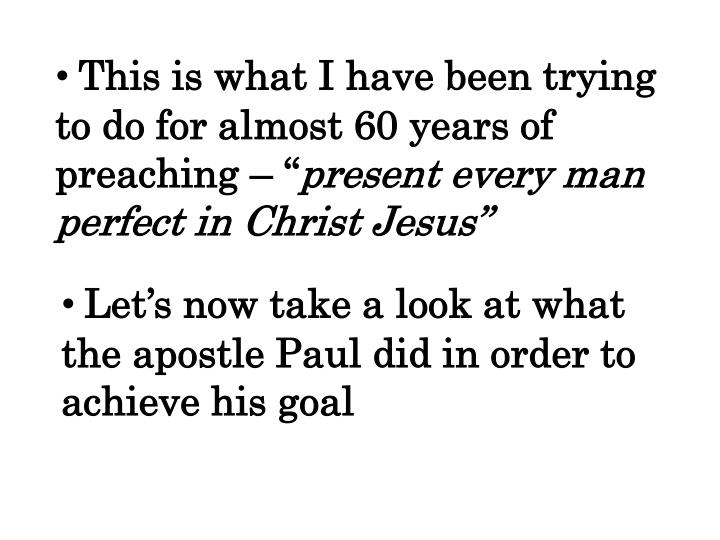 This is what I have been trying to do for almost 60 years of preaching – ""