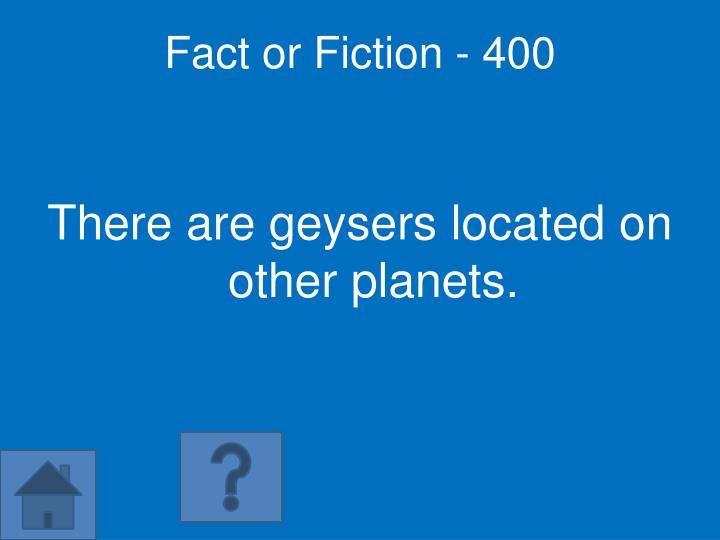Fact or Fiction - 400