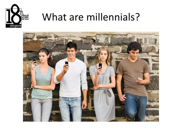 What are millennials?
