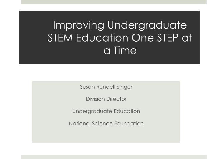 Improving undergraduate stem education one step at a time