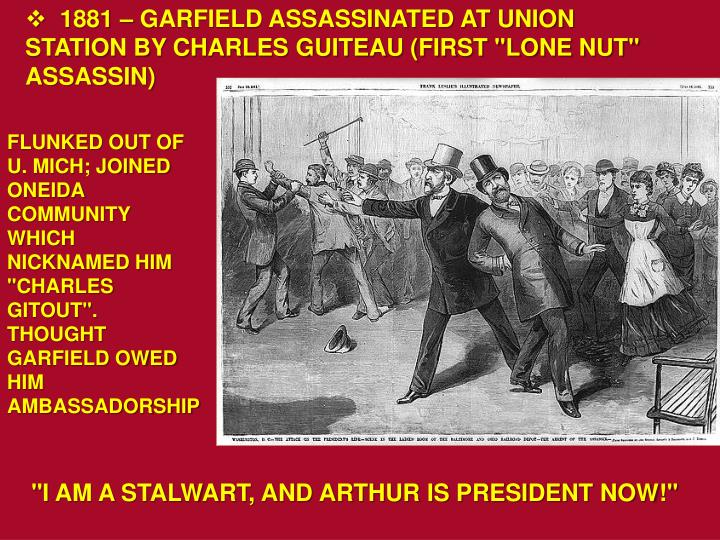 """1881 – GARFIELD ASSASSINATED AT UNION STATION BY CHARLES GUITEAU (FIRST """"LONE NUT"""" ASSASSIN)"""