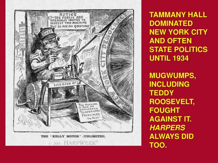 TAMMANY HALL DOMINATED NEW YORK CITY AND OFTEN STATE POLITICS