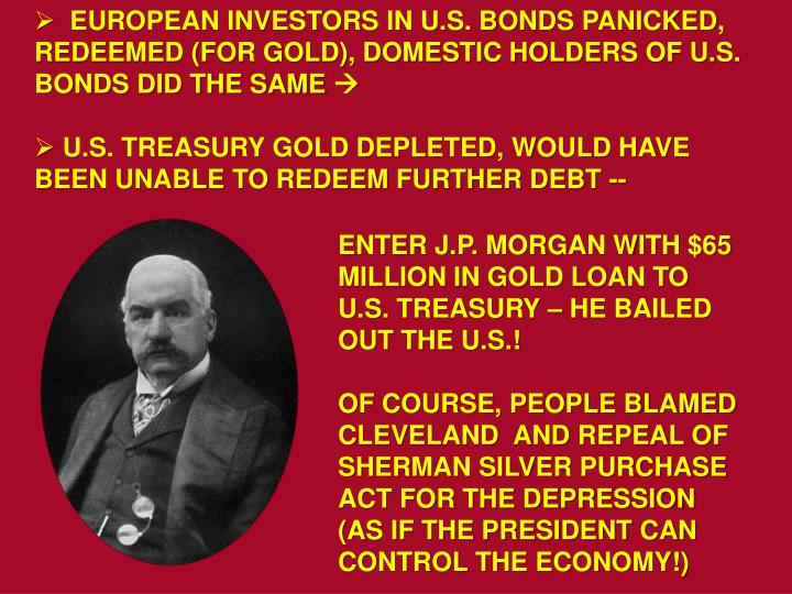 EUROPEAN INVESTORS IN U.S. BONDS PANICKED, REDEEMED (FOR GOLD), DOMESTIC HOLDERS OF U.S. BONDS DID THE SAME