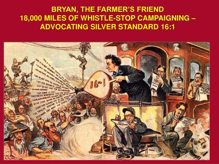 BRYAN, THE FARMER'S FRIEND