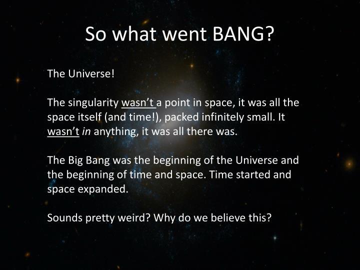 So what went BANG?