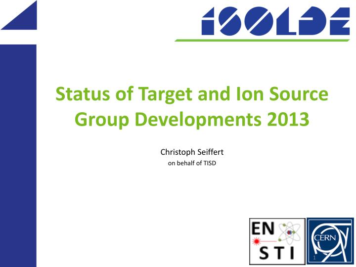 Status of target and ion source group developments 2013