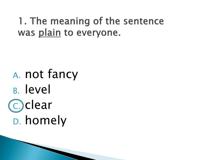 1. The meaning of the sentence was