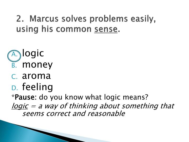 2.  Marcus solves problems easily, using his common